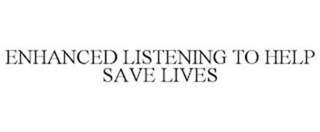 ENHANCED LISTENING TO HELP SAVE LIVES
