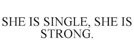 SHE IS SINGLE, SHE IS STRONG.