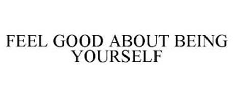 FEEL GOOD ABOUT BEING YOURSELF