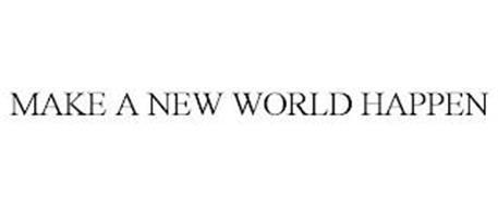 MAKE A NEW WORLD HAPPEN