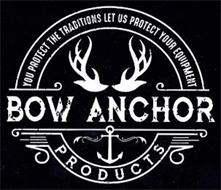 YOU PROTECT THE TRADITIONS LET US PROTECT YOUR EQUIPMENT BOW ANCHOR PRODUCTS