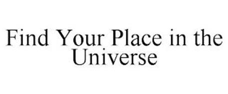 FIND YOUR PLACE IN THE UNIVERSE