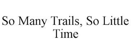 SO MANY TRAILS, SO LITTLE TIME