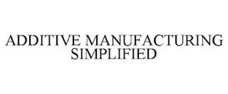 ADDITIVE MANUFACTURING SIMPLIFIED