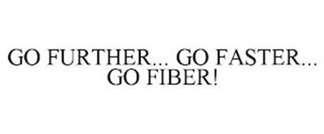 GO FURTHER... GO FASTER... GO FIBER!