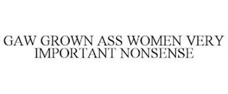 GAW GROWN ASS WOMEN VERY IMPORTANT NONSENSE