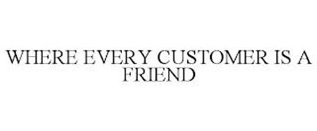 WHERE EVERY CUSTOMER IS A FRIEND