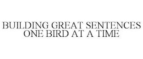 BUILDING GREAT SENTENCES ONE BIRD AT A TIME