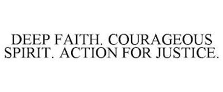 DEEP FAITH. COURAGEOUS SPIRIT. ACTION FOR JUSTICE.