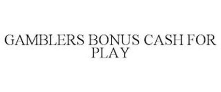 GAMBLERS BONUS CASH FOR PLAY
