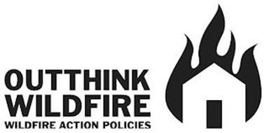 OUTTHINK WILDFIRE WILDFIRE ACTION POLICIES