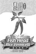 CHILLI BRAND FISH HEAD RICE VERMICELLI SINCE 1943