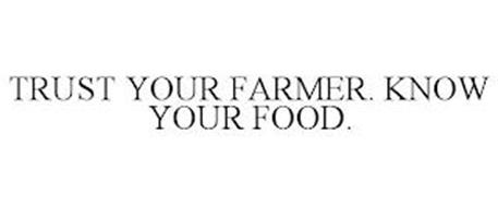 TRUST YOUR FARMER. KNOW YOUR FOOD.