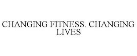CHANGING FITNESS. CHANGING LIVES