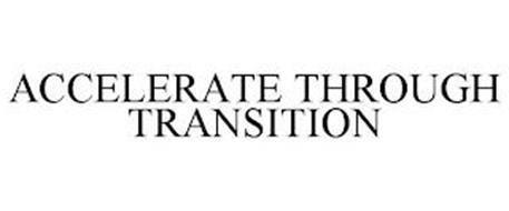 ACCELERATE THROUGH TRANSITION