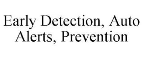 EARLY DETECTION, AUTO ALERTS, PREVENTION