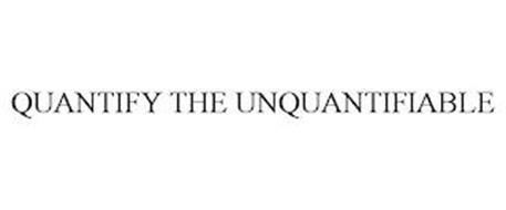 QUANTIFY THE UNQUANTIFIABLE