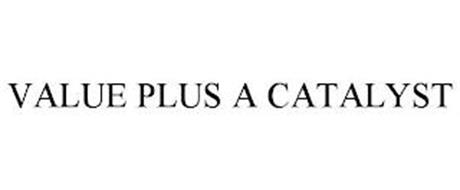 VALUE PLUS A CATALYST