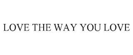 LOVE THE WAY YOU LOVE