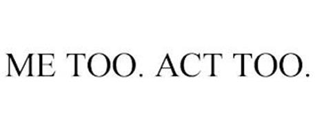 ME TOO. ACT TOO.