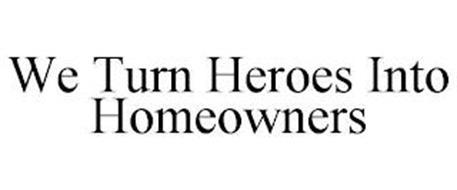 WE TURN HEROES INTO HOMEOWNERS