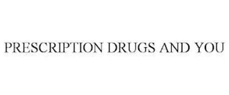 PRESCRIPTION DRUGS AND YOU