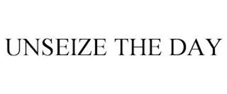 UNSEIZE THE DAY