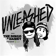 UNLEASHED WITH THE DINGO & DANNY FUELED BY M MONSTER ENERGY