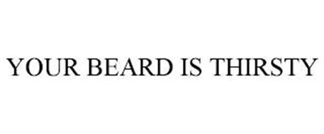 YOUR BEARD IS THIRSTY