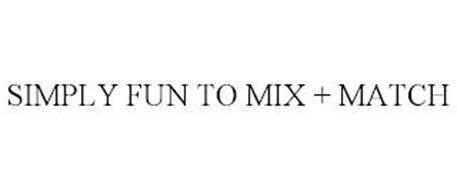 SIMPLY FUN TO MIX + MATCH