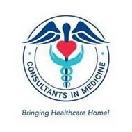 · CONSULTANTS IN MEDICINE · BRINGING HEALTHCARE HOME!