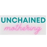 UNCHAINED MOTHERING