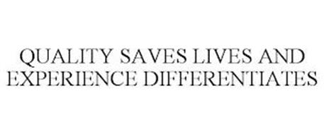 QUALITY SAVES LIVES AND EXPERIENCE DIFFERENTIATES