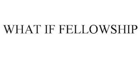 WHAT IF FELLOWSHIP