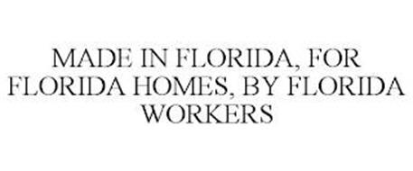 MADE IN FLORIDA, FOR FLORIDA HOMES, BY FLORIDA WORKERS