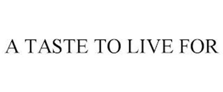 A TASTE TO LIVE FOR
