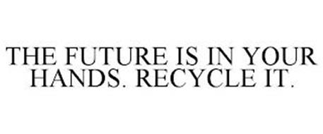 THE FUTURE IS IN YOUR HANDS. RECYCLE IT.