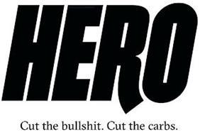 HERO CUT THE BULLSHIT. CUT THE CARBS.