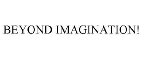 BEYOND IMAGINATION!