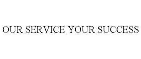 OUR SERVICE YOUR SUCCESS