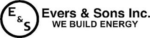 E&S EVERS & SONS INC. WE BUILD ENERGY