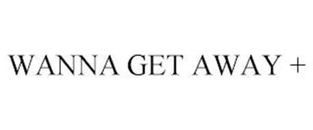 WANNA GET AWAY +
