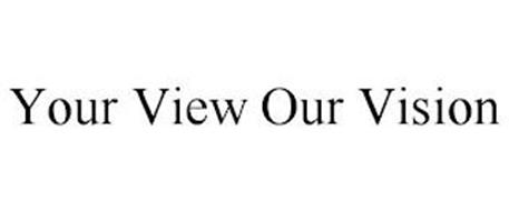 YOUR VIEW OUR VISION