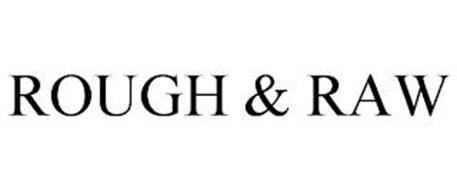 ROUGH & RAW