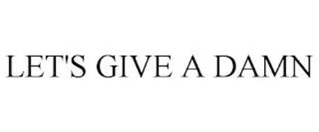 LET'S GIVE A DAMN