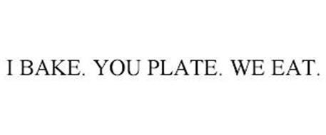 I BAKE. YOU PLATE. WE EAT.