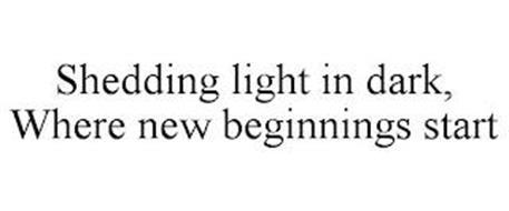 SHEDDING LIGHT IN DARK, WHERE NEW BEGINNINGS START