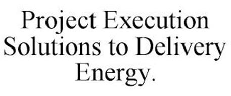 PROJECT EXECUTION SOLUTIONS TO DELIVERY ENERGY.