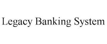 LEGACY BANKING SYSTEM