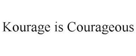 KOURAGE IS COURAGEOUS
